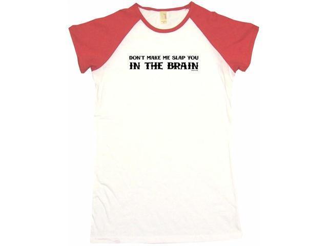 Don't Make Me Slap You In The Brain Women's Babydoll Petite Fit Tee Shirt