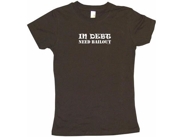 In Debt Need Bailout Women's Babydoll Petite Fit Tee Shirt