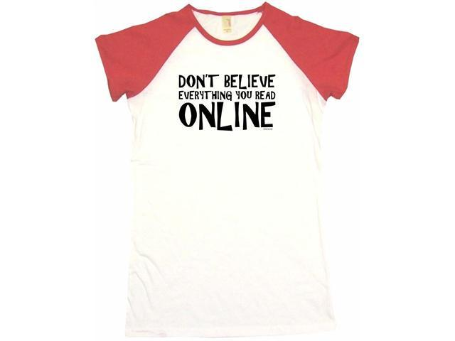 Don't Believe Everything You Read Online  Women's Babydoll Petite Fit Tee Shirt