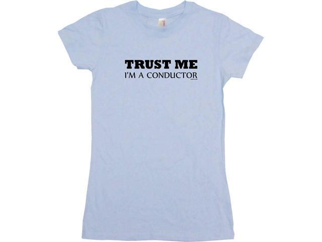 Trust Me I'm A Conductor  Women's Babydoll Petite Fit Tee Shirt