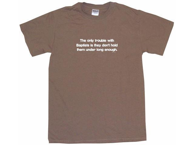 The Trouble With Baptists Is They Don't Hold Them Under Long Enough Men's Short Sleeve Shirt