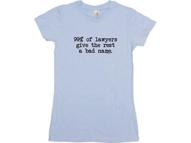 99% Of Lawyers Give The Rest A Bad Name Women's Babydoll Petite Fit Tee Shirt