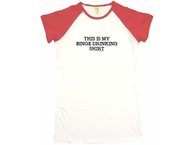 This Is My Binge Drinking Shirt Women's Babydoll Petite Fit Tee Shirt