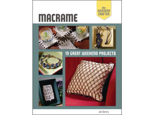 Macrame: The Weekend Crafter Lark Books Sterling Publishing LB-47018