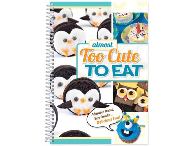 Almost Too Cute To Eat Cookbook-Too Cute