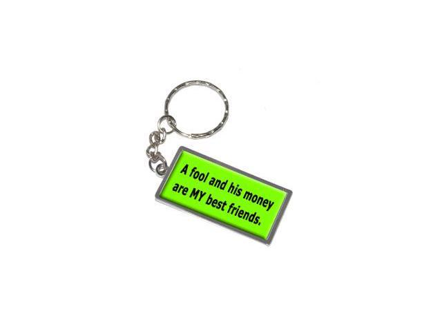 A Fool And His Money Are MY Best Friends Keychain Key Chain Ring