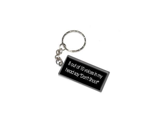 8 Out Of 10 Voices In My Head Say Don't Shoot Keychain Key Chain Ring