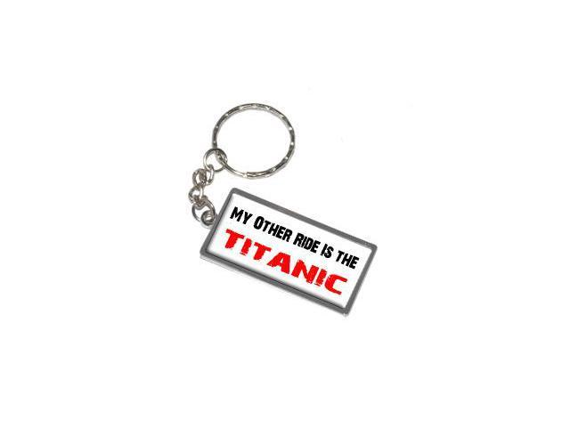 My Other Ride Vehicle Car Is The Titanic Keychain Key Chain Ring