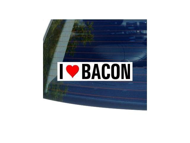 """I Love Heart BACON Sticker - 8"""" (width) X 2"""" (height)"""