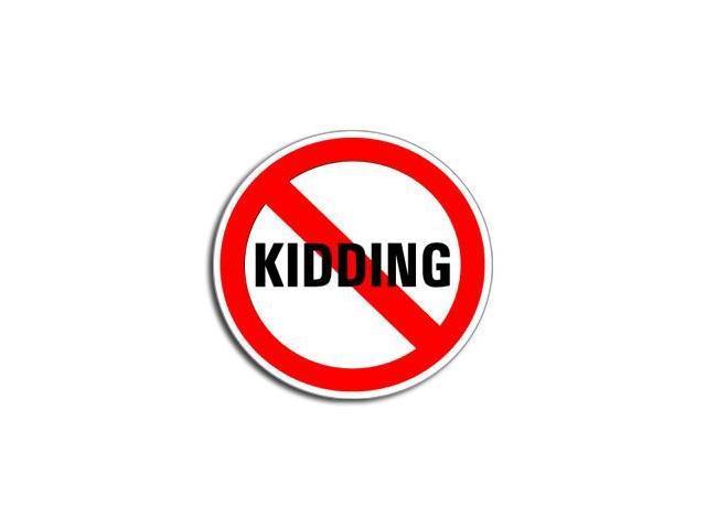 "NO KIDDING Sticker - 5"" (width) X 5"" (height)"