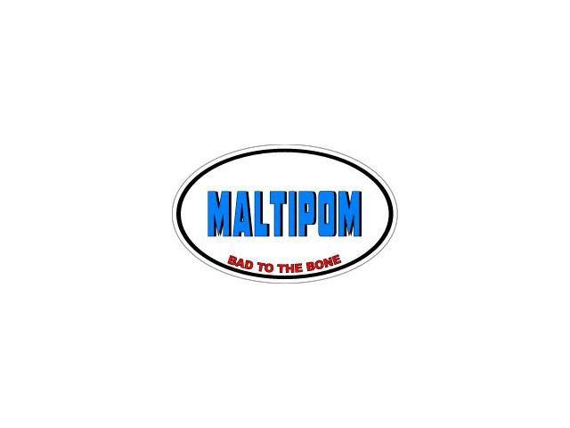MALTIPOM Bad to the Bone - Dog Breed Sticker - 5.5
