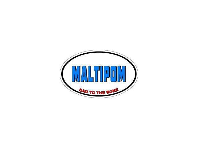 MALTIPOM Bad to the Bone - Dog Breed Sticker - 5.5