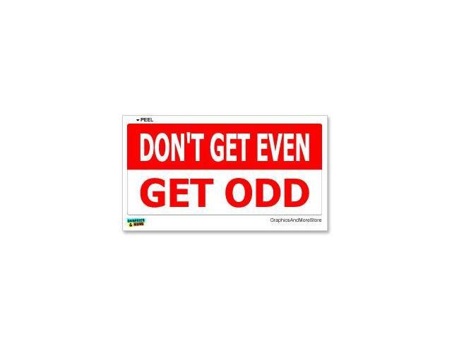 Don't Get Even Get Odd Sticker - 7