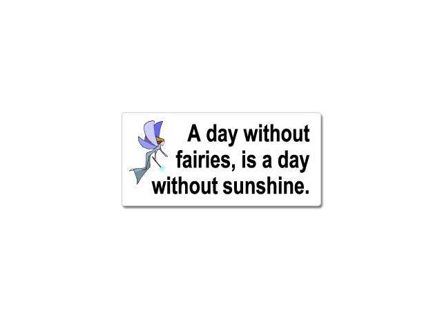 A Day Without Fairies Is A Day Without Sunshine Sticker - 7