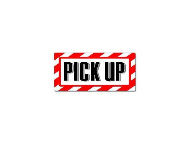 Pick Up Sign - Alert Warning Sticker - 7