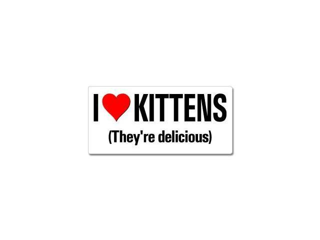 I Love Heart Kittens They're Delicious Sticker - 7