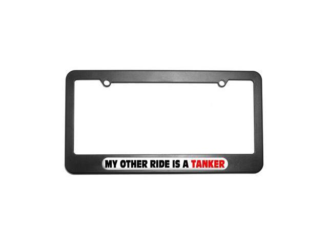 My Other Ride Is A Tanker License Plate Tag Frame