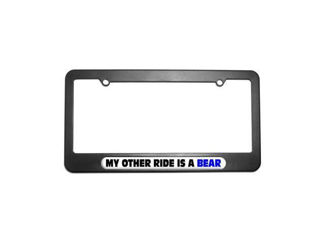My Other Ride Is A Bear License Plate Tag Frame