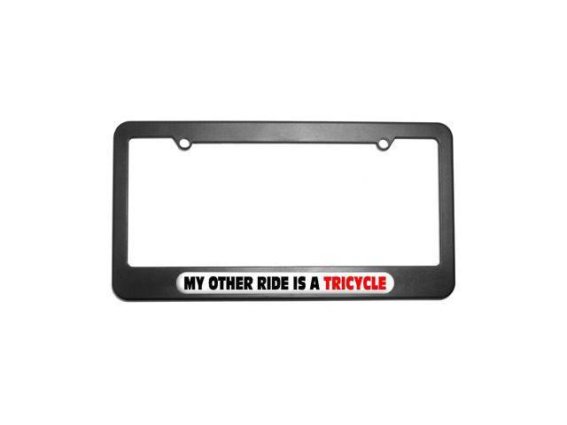 My Other Ride Is A Tricycle License Plate Tag Frame