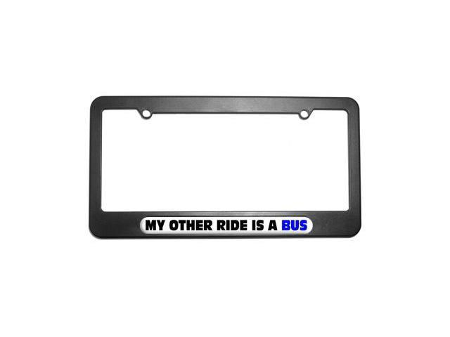 My Other Ride Is A Bus License Plate Tag Frame