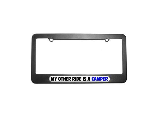 My Other Ride Is A Camper License Plate Tag Frame