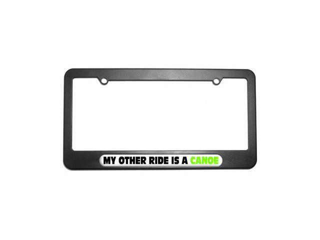 My Other Ride Is A Canoe License Plate Tag Frame