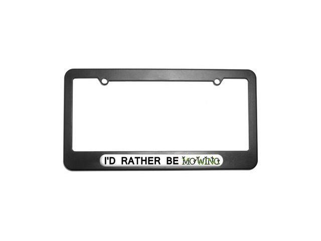 I'd Rather Be Mowing License Plate Tag Frame