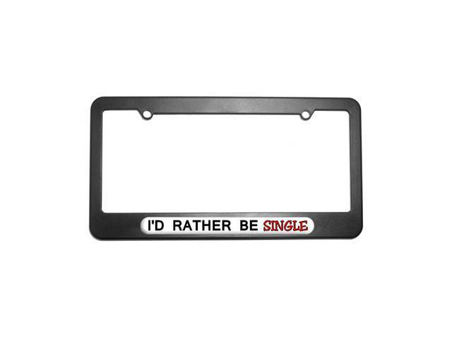 I'd Rather Be Single License Plate Tag Frame