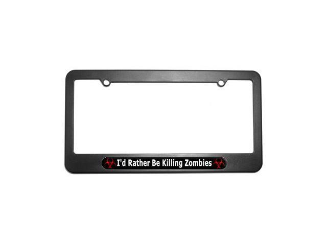 I'd Rather Be Killing Zombies - Biohazard License Plate Tag Frame