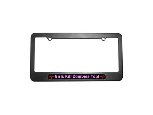 Girls Kill Zombies Too - Pink - Biohazard License Plate Tag Frame