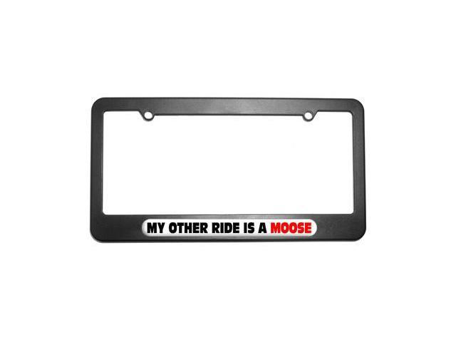 My Other Ride Is A Moose License Plate Tag Frame