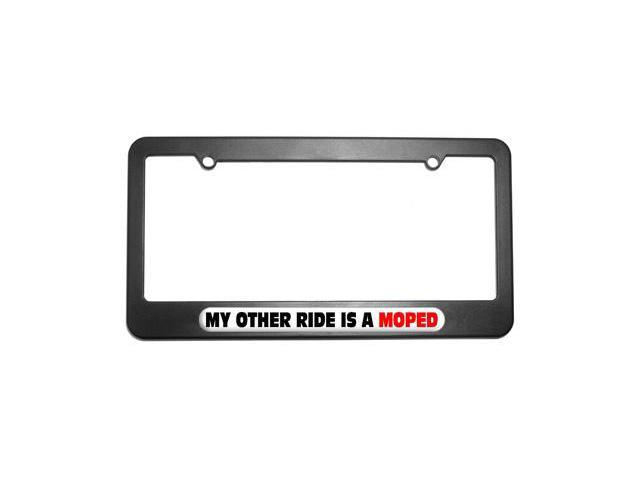 My Other Ride Is A Moped License Plate Tag Frame