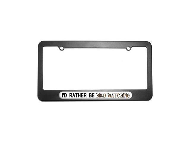 I'd Rather Be Bird Watching License Plate Tag Frame