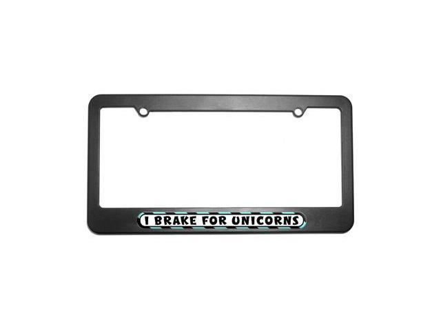 I Brake For Unicorns License Plate Tag Frame
