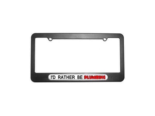 I'd Rather Be Plumbing License Plate Tag Frame