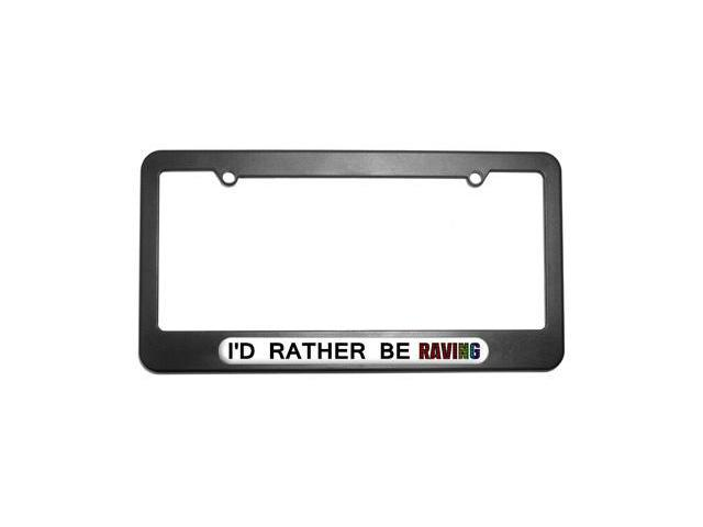 I'd Rather Be Raving License Plate Tag Frame