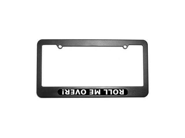 Roll Me Over - Off Road Truck Jeep License Plate Tag Frame