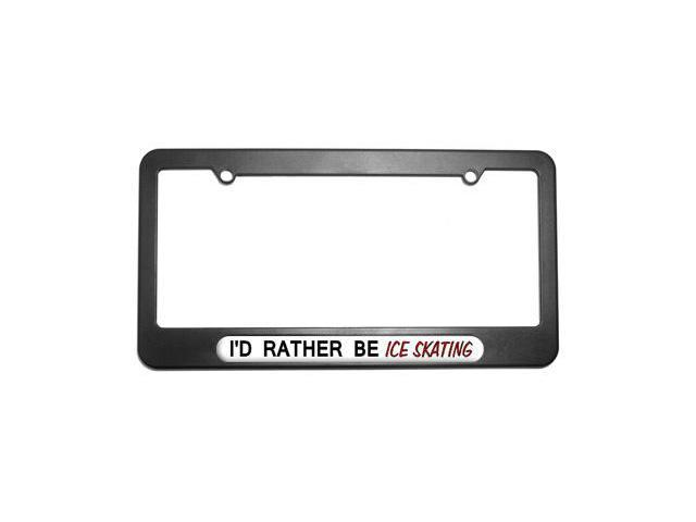 I'd Rather Be Ice Skating License Plate Tag Frame