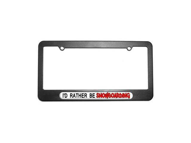 I'd Rather Be Snowboarding License Plate Tag Frame