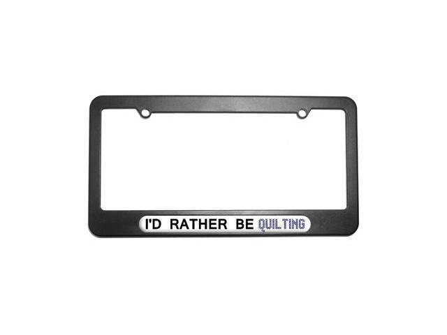 I'd Rather Be Quilting License Plate Tag Frame