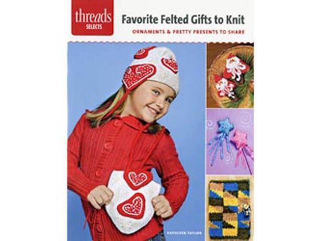 Taunton Press-Favorite Felted Gifts To Knit