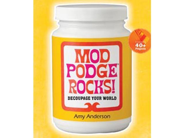 Sterling Publishing-Mod Podge Rocks!
