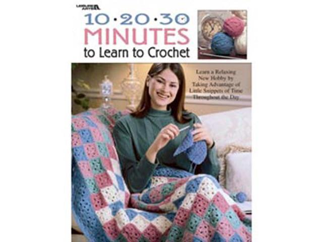 Leisure Arts-10-20-30 Minutes To Learn To Croche
