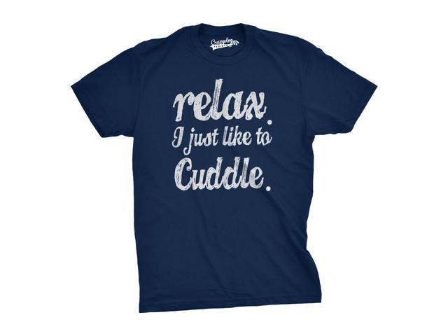 Relax I Just Like To Cuddle T Shirt Sarcastic Inappropriate Shirts Cuddling Joke (blue) XXL