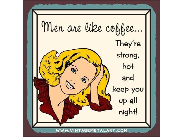 Men Are Like Coffee Mini Vintage Tin Sign