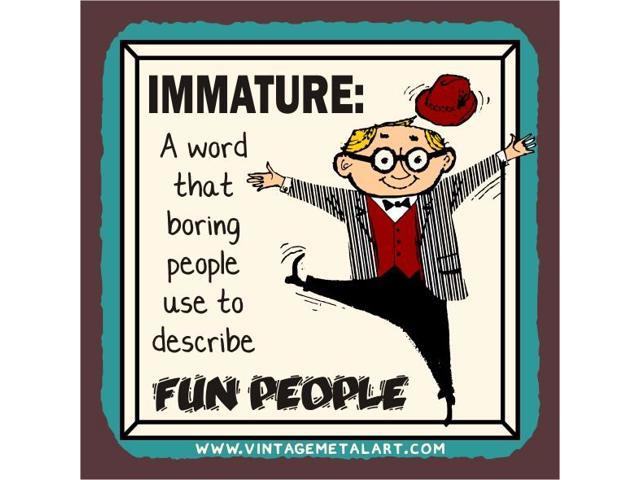 Immature Describes Fun People Vintage Tin Sign