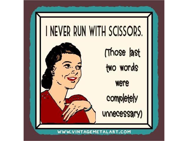 I Never Run With Scissors Vintage Mini Tin Sign