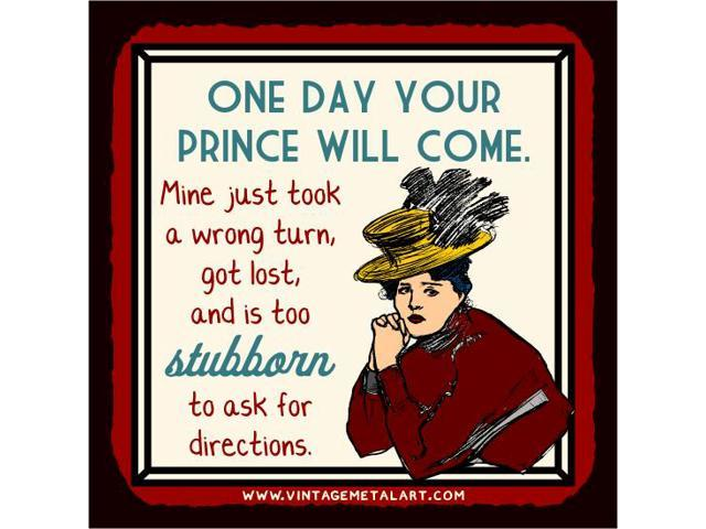 One Day Your Prince Will Come Mini Vintage Tin Sign