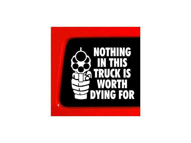 NOTHING in this TRUCK is worth Decal  9 inch