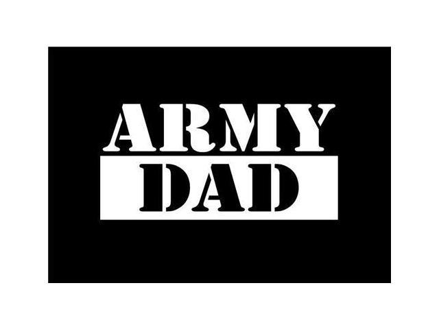Army dad Military Military Decals 7 Inch